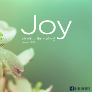 Joy Comes  in the Morning ~ CHRISTian poetry by deboranann ~ used with permission IBIble Verser